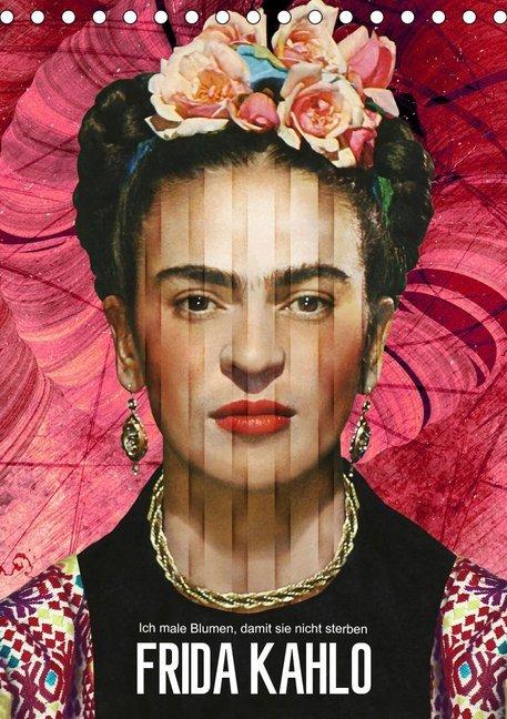 Frida Kahlo - Ich male Blumen damit sie nicht sterben (Tischkalender 2020 DIN A5 hoch)