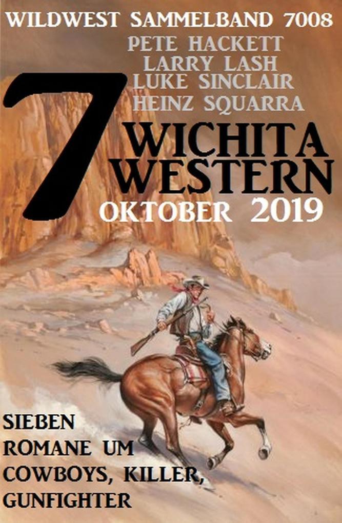 7 Wichita Western Oktober 2019 - Wildwest Sammelband 7008: Sieben Romane um Cowboys, Killer, Gunfighter als eBook epub