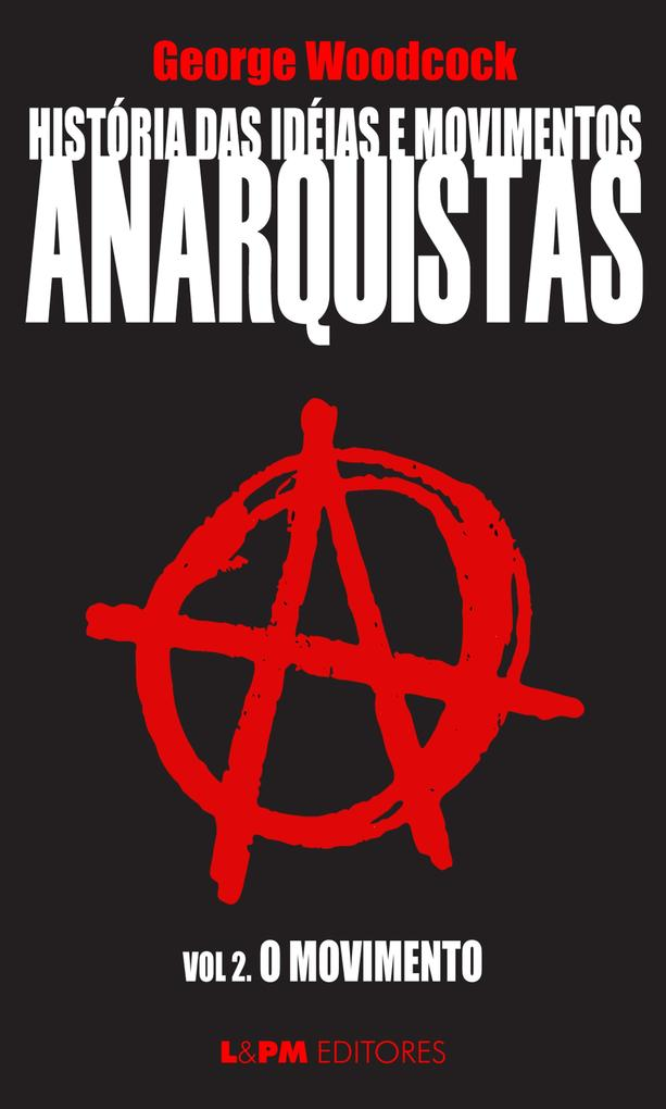 História das idéias e movimentos Anarquistas: O movimento (Volume 2)