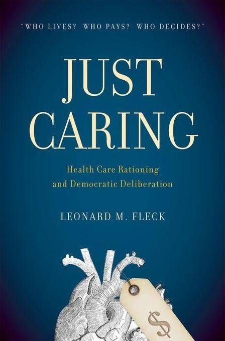 Just Caring: Health Care Rationing and Democratic Deliberation als Buch