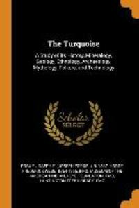 The Turquoise: A Study of Its History, Mineralogy, Geology, Ethnology, Archaeology, Mythology, Folkore, and Technology als Taschenbuch