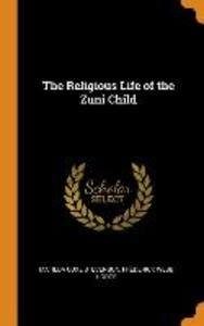 The Religious Life of the Zuni Child als Buch (gebunden)