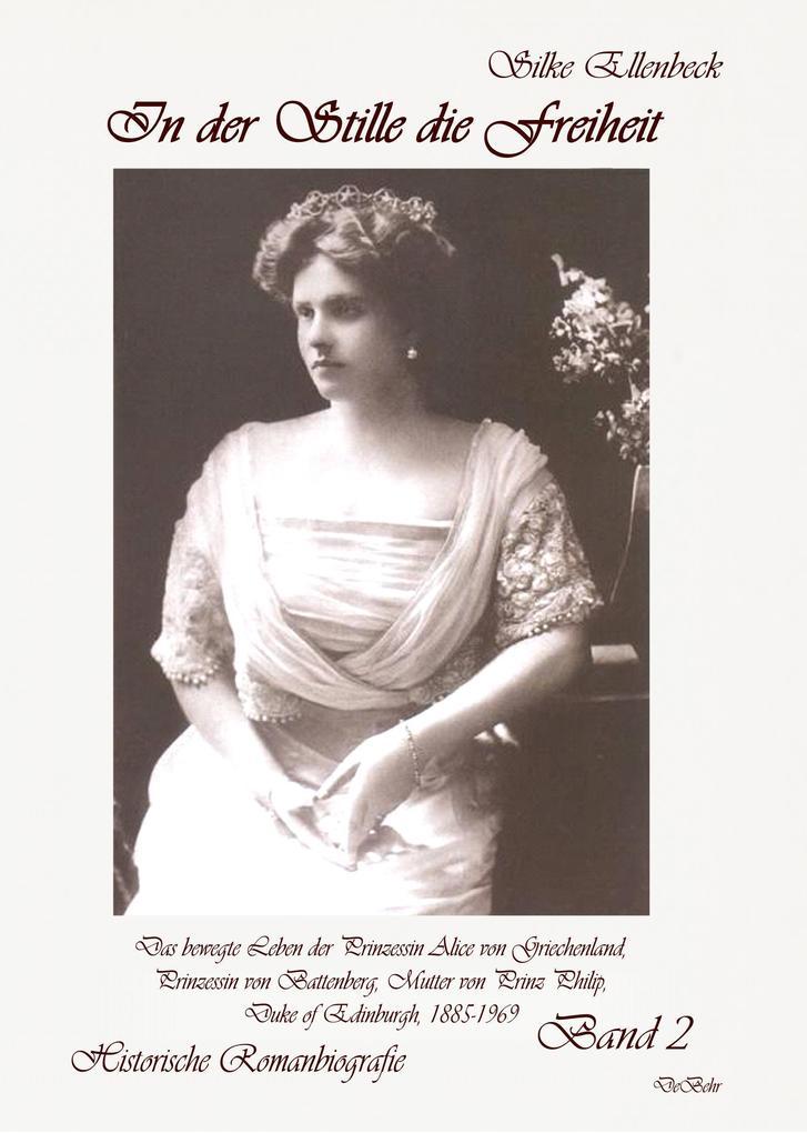 In der Stille die Freiheit Band 2 - Das bewegte Leben der Prinzessin Alice von Griechenland, Prinzessin von Battenberg, Mutter von Prinz Philip, Duke of Edinburgh, 1885-1969 - Die Jahre 1923 bis 1969 als Buch (gebunden)