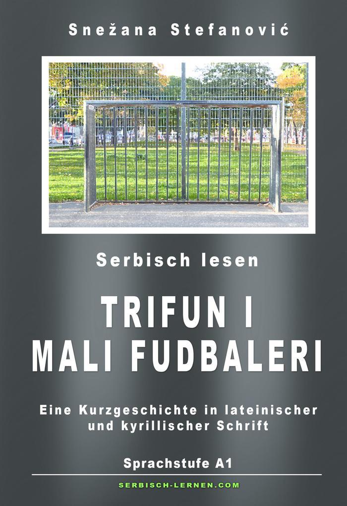 """Serbisch: Kurzgeschichte """"Trifun i mali fudbaleri"""" Sprachstufe A1 als eBook epub"""