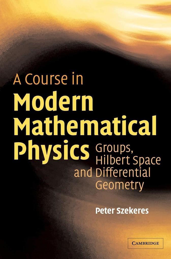 A Course in Modern Mathematical Physics als Buch von Peter Szekeres