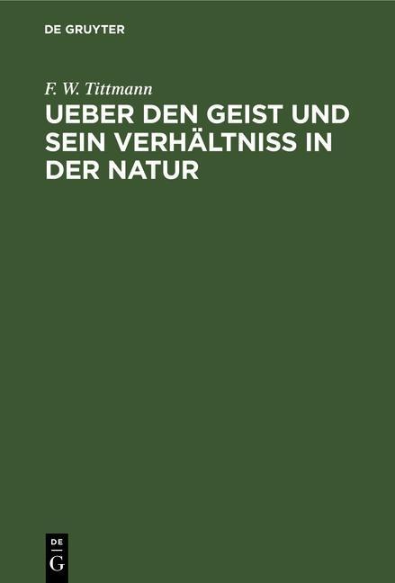Ueber den Geist und sein Verhältniß in der Natur