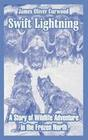 Swift Lightning: A Story of Wildlife Adventure in the Frozen North