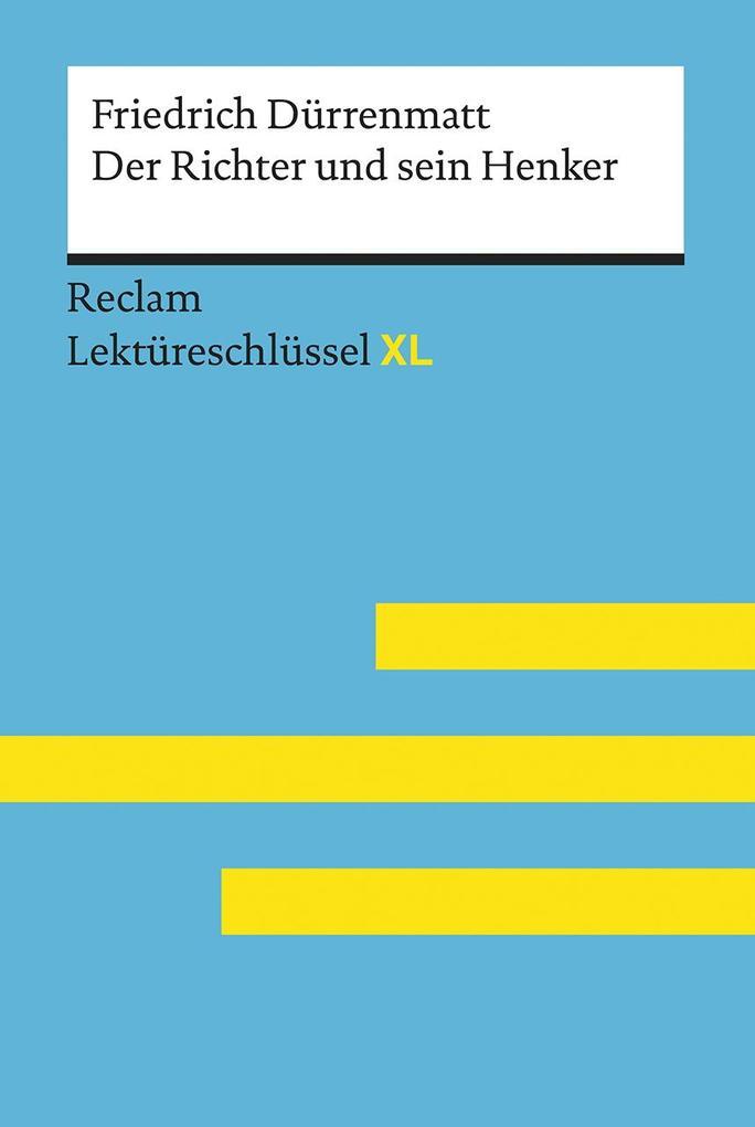 Der Richter und sein Henker von Friedrich Dürrenmatt: Lektüreschlüssel mit Inhaltsangabe, Interpretation, Prüfungsaufgaben mit Lösungen, Lernglossar. (Reclam Lektüreschlüssel XL) als Taschenbuch