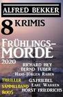 Frühlingsmorde 2020 - 8 Krimis: Thriller Sammelband 8005
