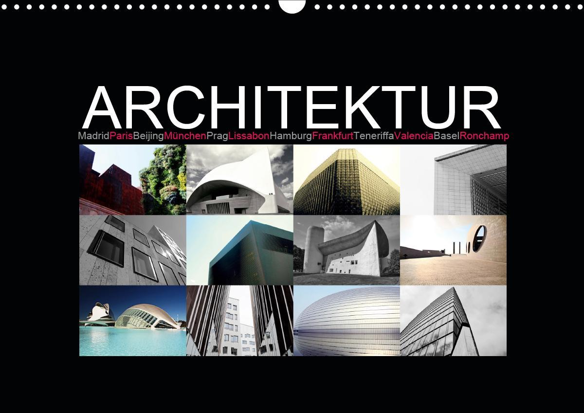 Architektur [Madrid Paris Beijing München Prag Lissabon Hamburg Frankfurt Teneriffa Valencia Basel Ronchamp] (Wandkalender 2021 DIN A3 quer)