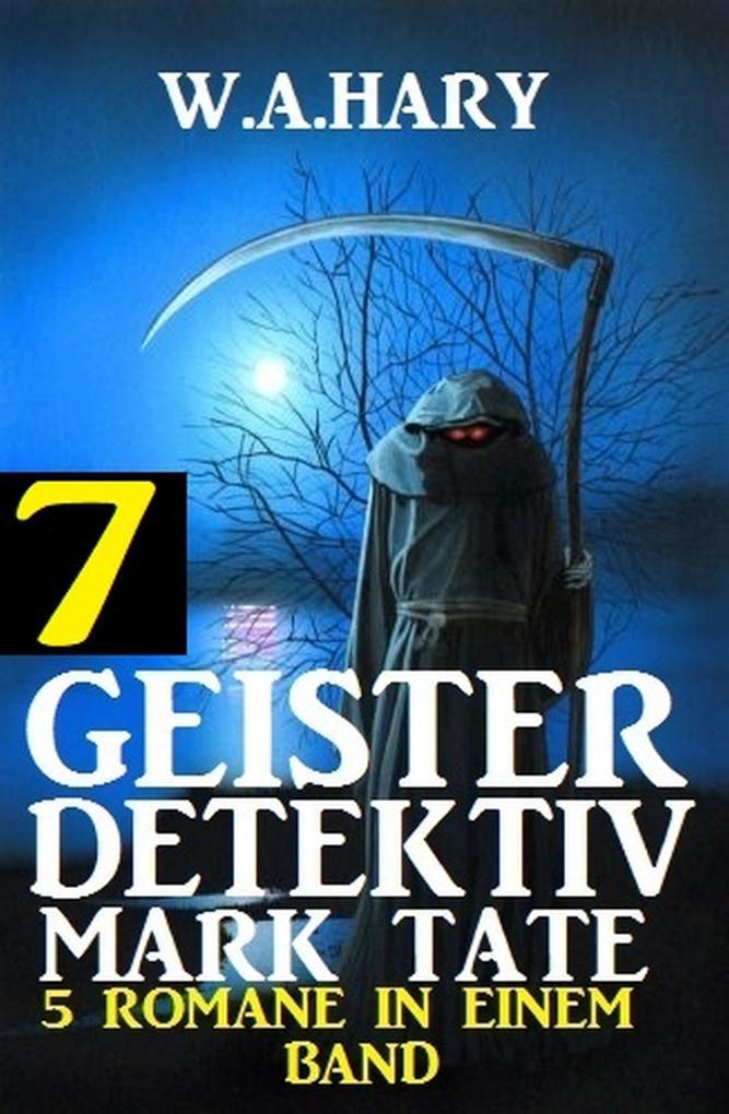 Geister-Detektiv Mark Tate 7 - 5 Romane in einem Band als eBook epub