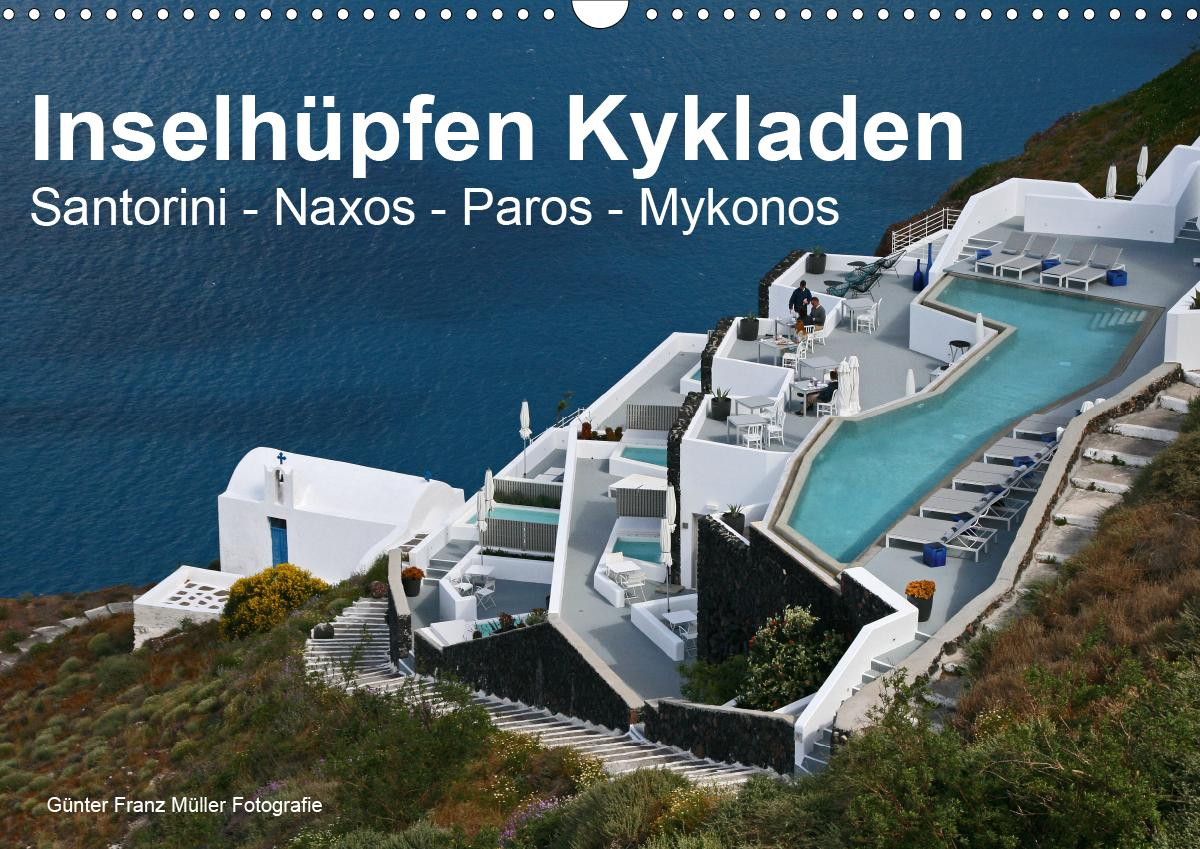 Inselhüpfen Kykladen Santorini - Naxos - Paros - Mykonos (Wandkalender 2021 DIN A3 quer)