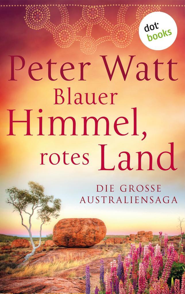 Blauer Himmel, rotes Land: Die große Australien-Saga als eBook epub