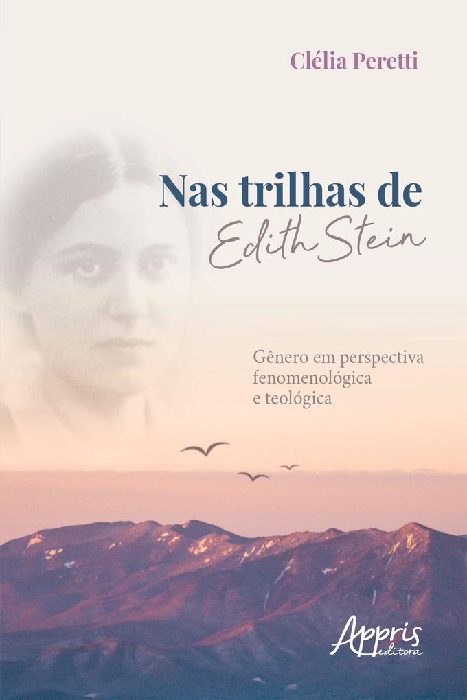 Nas Trilhas de Edith Stein: Gênero em Perspectiva Fenomenológica e Teológica