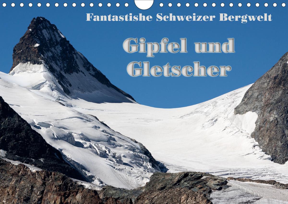 Fantastische Schweizer Bergwelt - Gipfel und Gletscher / CH-Version (Wandkalender 2021 DIN A4 quer)