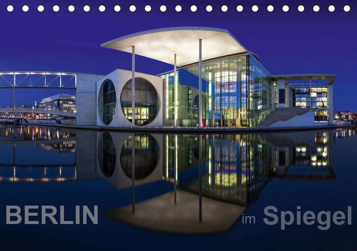 Berlin im Spiegel (Tischkalender 2021 DIN A5 quer)