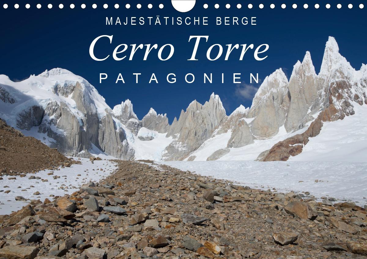 Majestätische Berge Cerro Torre Patagonien (Wandkalender 2021 DIN A4 quer)