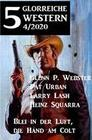 5 glorreiche Western 4/2020 - Blei in der Luft, die Hand am Colt