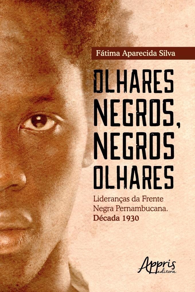 Olhares Negros Negros Olhares: Lideranças da Frente Negra Pernambucana; Década 1930