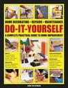 Do-It-Yourself Home Decorating, Repairs, Maintenance: A Complete Practical Guide to Home Improvement
