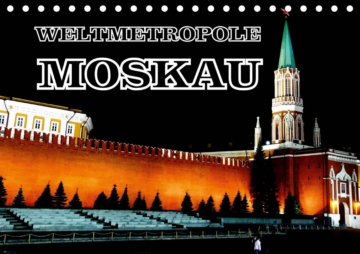 Weltmetropole Moskau (Tischkalender 2021 DIN A5 quer)