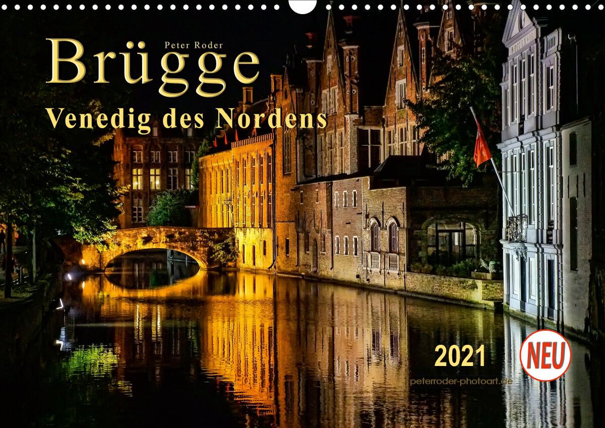 Brügge - Venedig des Nordens (Wandkalender 2021 DIN A3 quer)