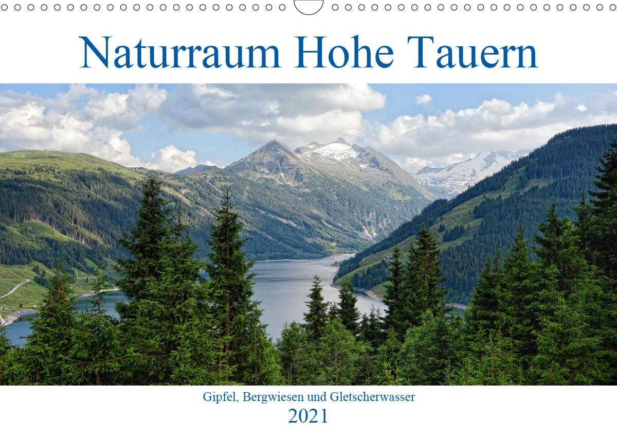 Naturraum Hohe Tauern - Gipfel Bergwiesen und Gletscherwasser (Wandkalender 2021 DIN A3 quer)