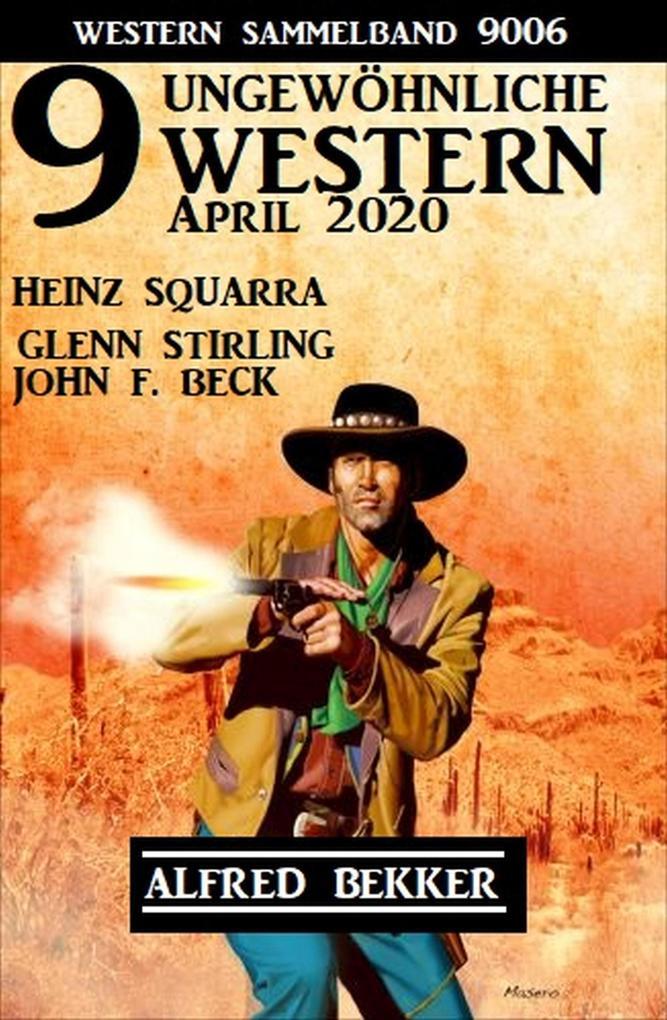 9 ungewöhnliche Western April 2020: Western Sammelband 9006 als eBook epub