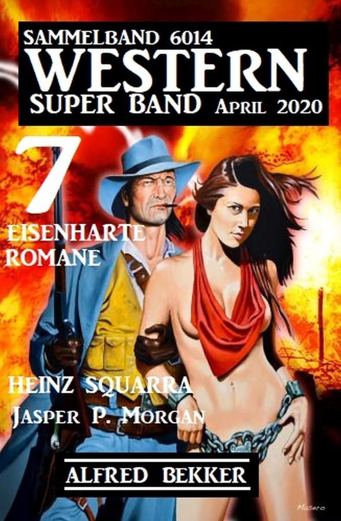 Western Super Band April 2020 - 7 eisenharte Romane: Sammelband 6014 als eBook epub