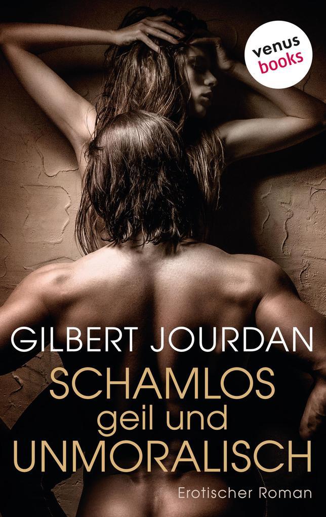 Schamlos, geil und unmoralisch als eBook epub