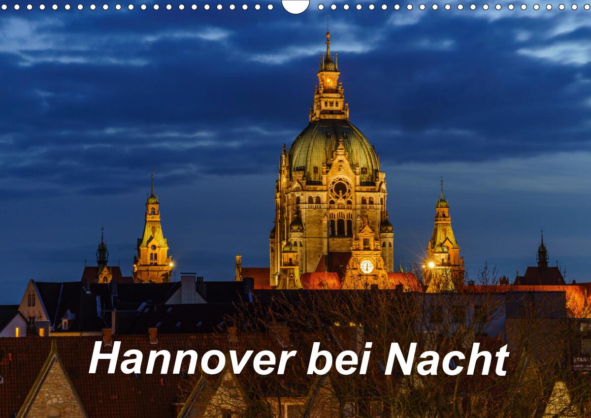 Hannover bei Nacht 2021 (Wandkalender 2021 DIN A3 quer)