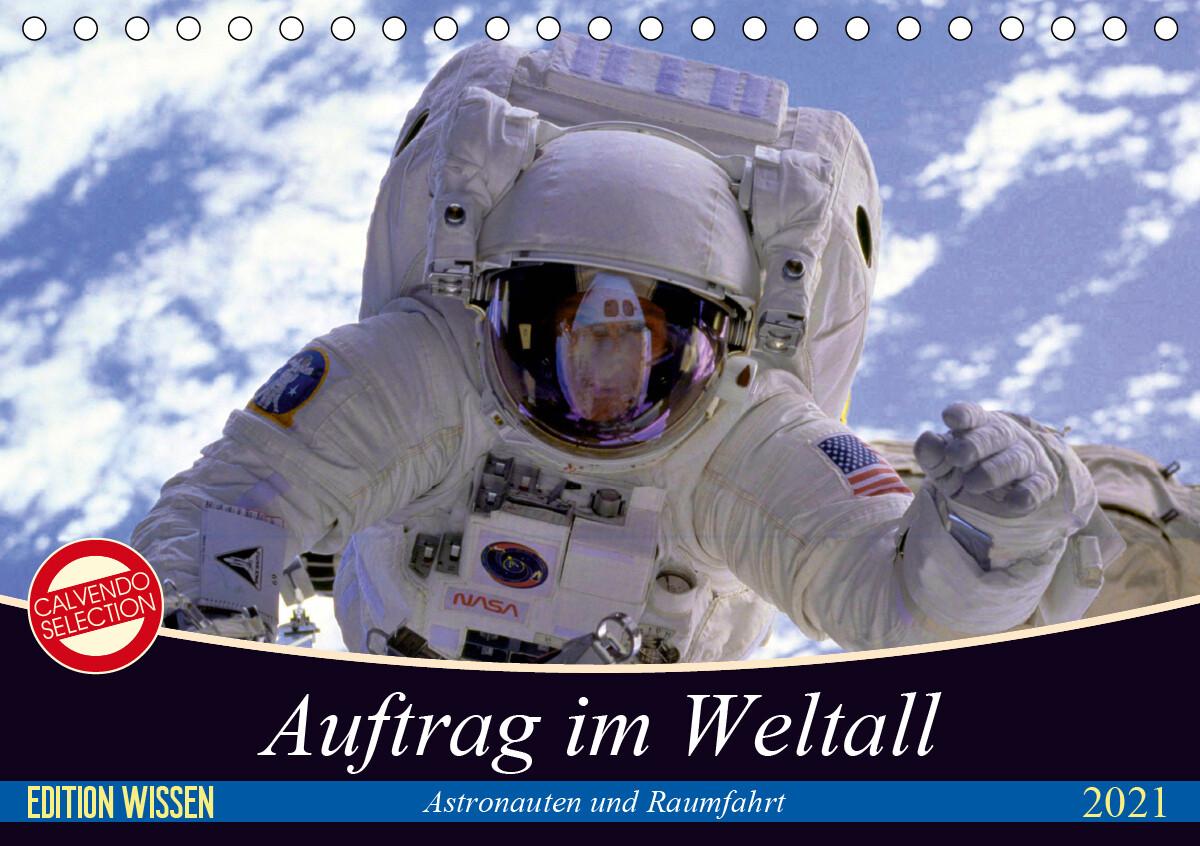 Auftrag im Weltall. Astronauten und Raumfahrt (Tischkalender 2021 DIN A5 quer)