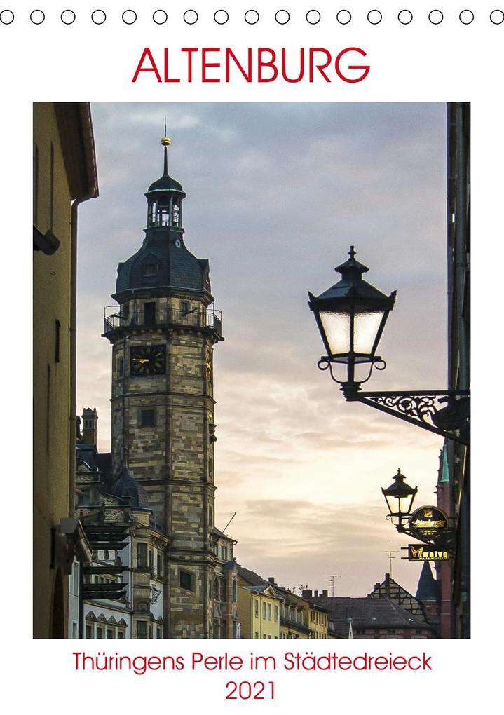 Altenburg - Thüringens Perle im Städtedreieck Leipzig-Chemnitz-Gera (Tischkalender 2021 DIN A5 hoch)