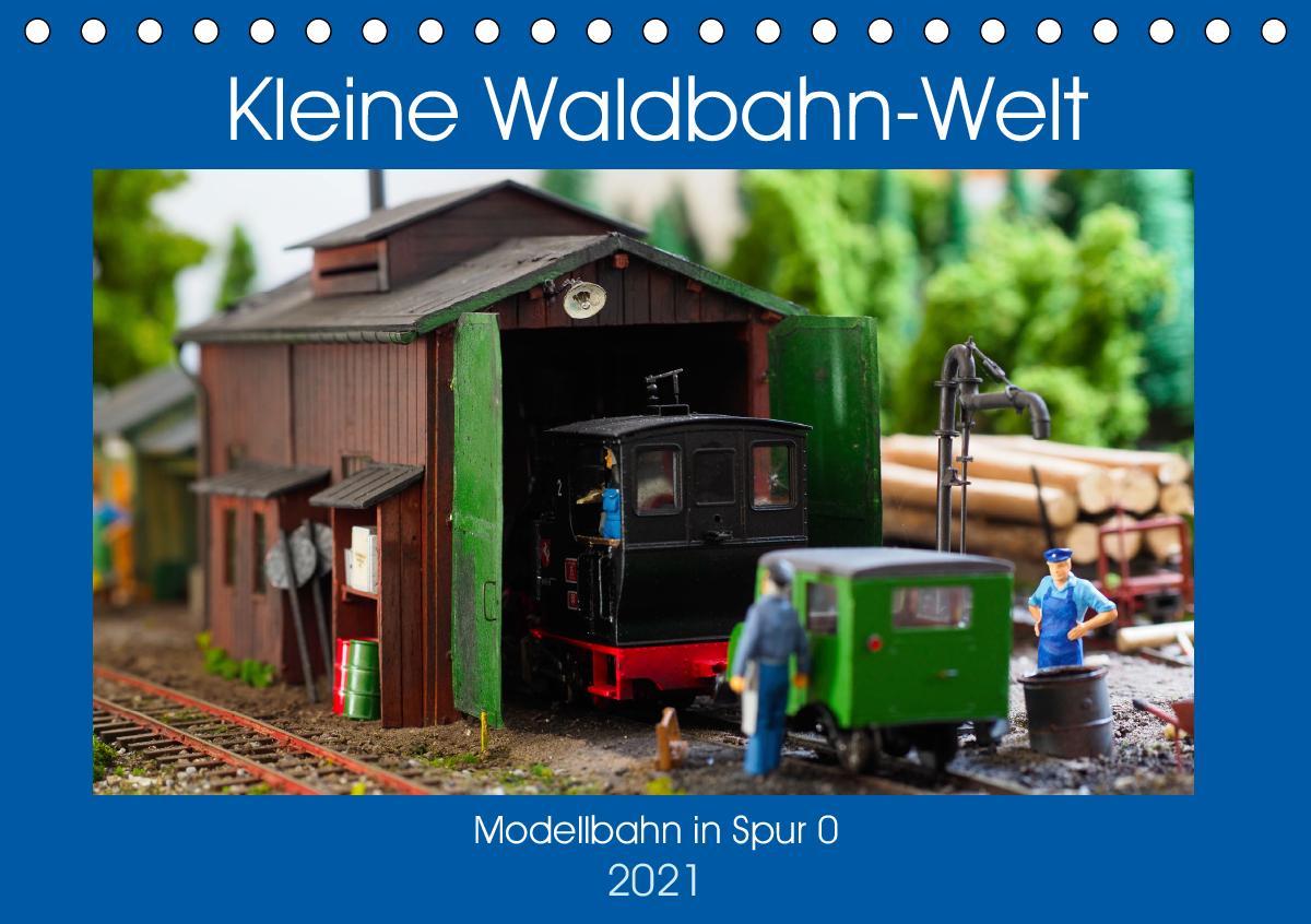 Kleine Waldbahn-Welt - Modellbahn in Spur 0 (Tischkalender 2021 DIN A5 quer)