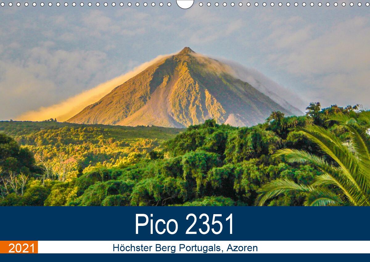 Pico 2351: Höchster Berg Portugals Azoren (Wandkalender 2021 DIN A3 quer)