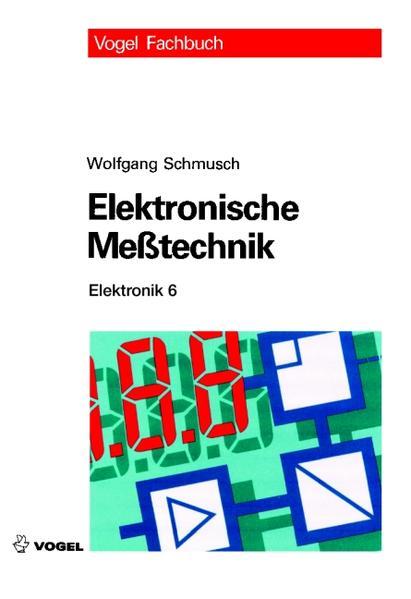 Elektronik 6. Elektronische Meßtechnik als Buch von Wolfgang Schmusch