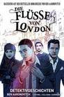 Die Flüsse von London,Band 4 - Detektivgeschichten