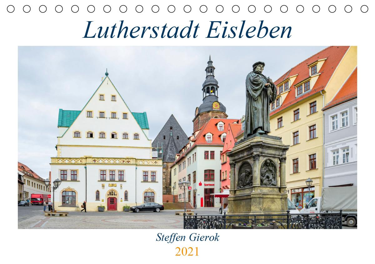 Lutherstadt Eisleben (Tischkalender 2021 DIN A5 quer)