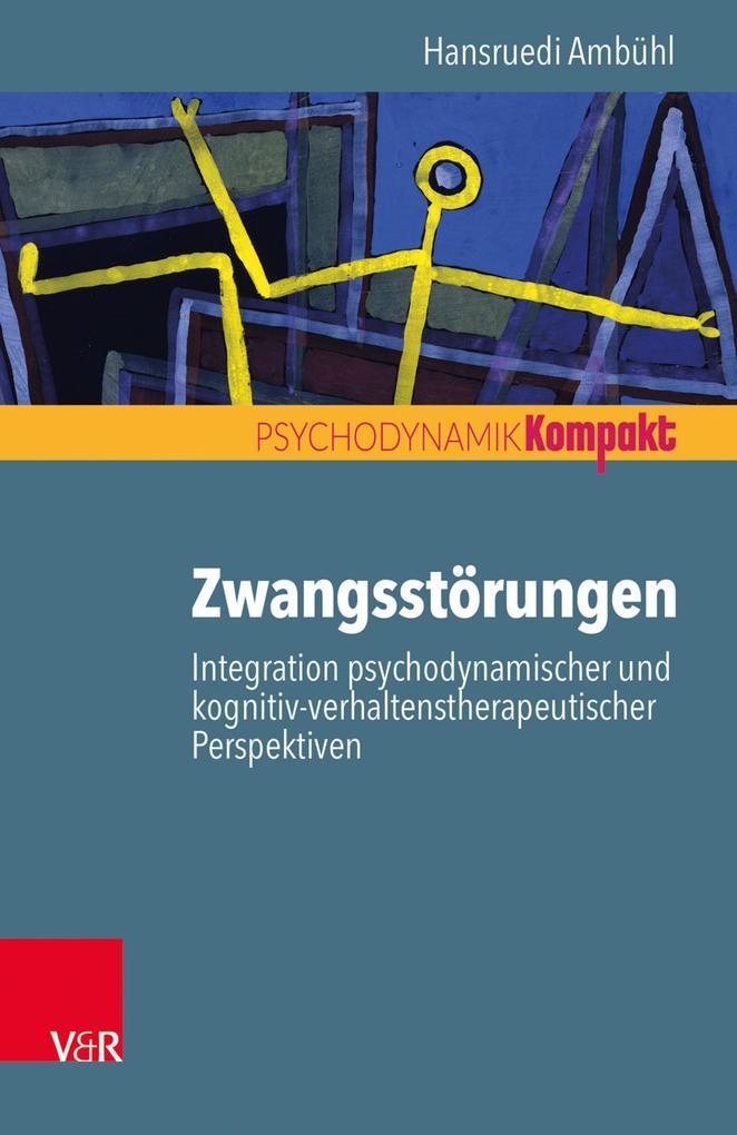 Zwangsstörungen - Integration psychodynamischer und kognitiv-verhaltenstherapeutischer Perspektiven als eBook epub