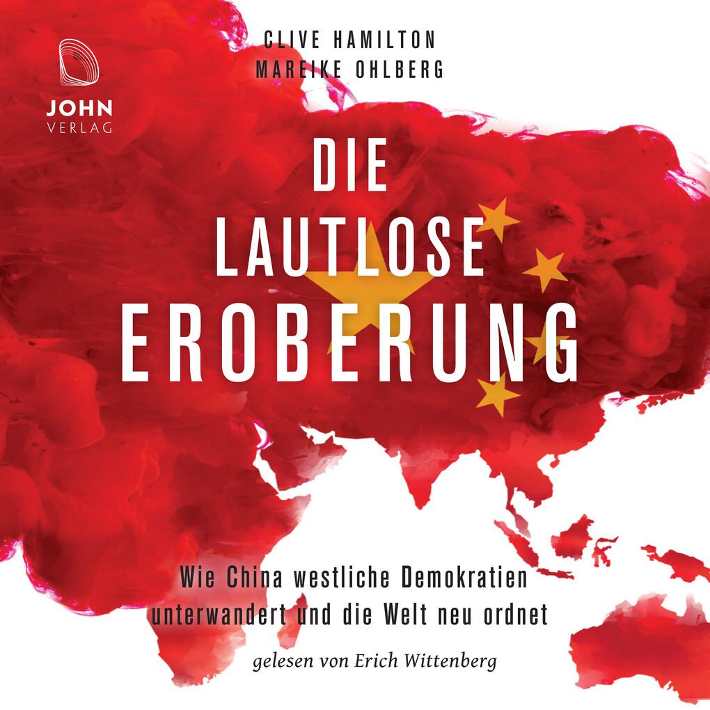 Die lautlose Eroberung: Wie China westliche Demokratien unterwandert und die Welt neu ordnet als Hörbuch Download