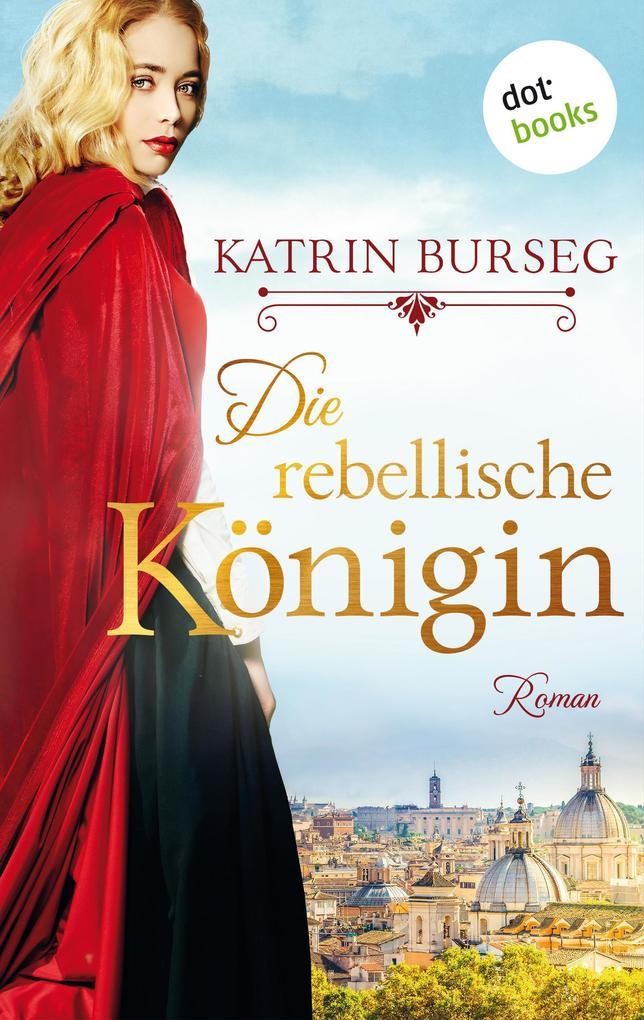 Die rebellische Königin - oder: Die Rebellin des Papstes als eBook epub