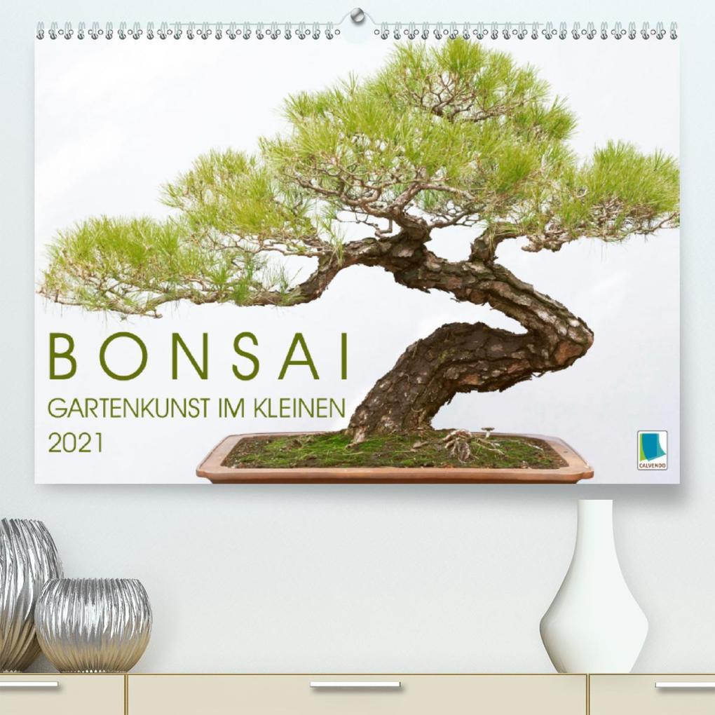 Bonsai: Gartenkunst im Kleinen (Premium hochwertiger DIN A2 Wandkalender 2021 Kunstdruck in Hochglanz)