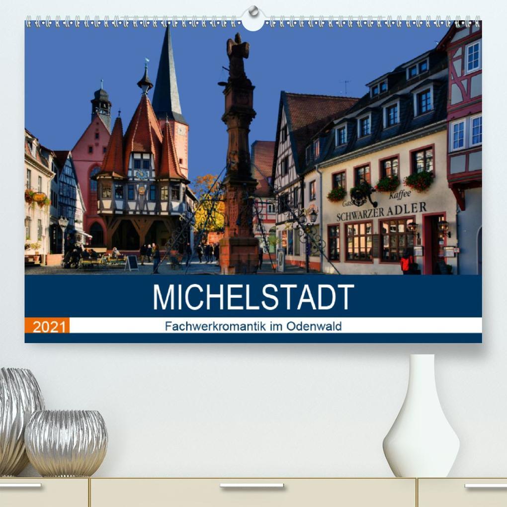 Michelstadt - Fachwerkromantik im Odenwald (Premium hochwertiger DIN A2 Wandkalender 2021 Kunstdruck in Hochglanz)
