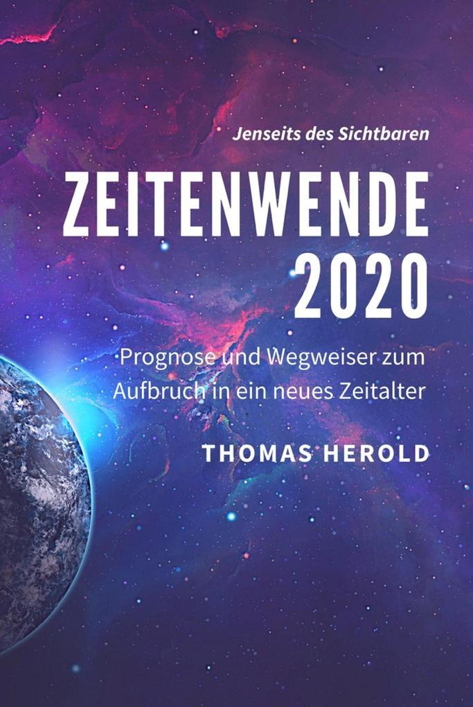 Zeitenwende 2020 - Prognose und Wegweiser zum Aufbruch in ein neues Zeitalter