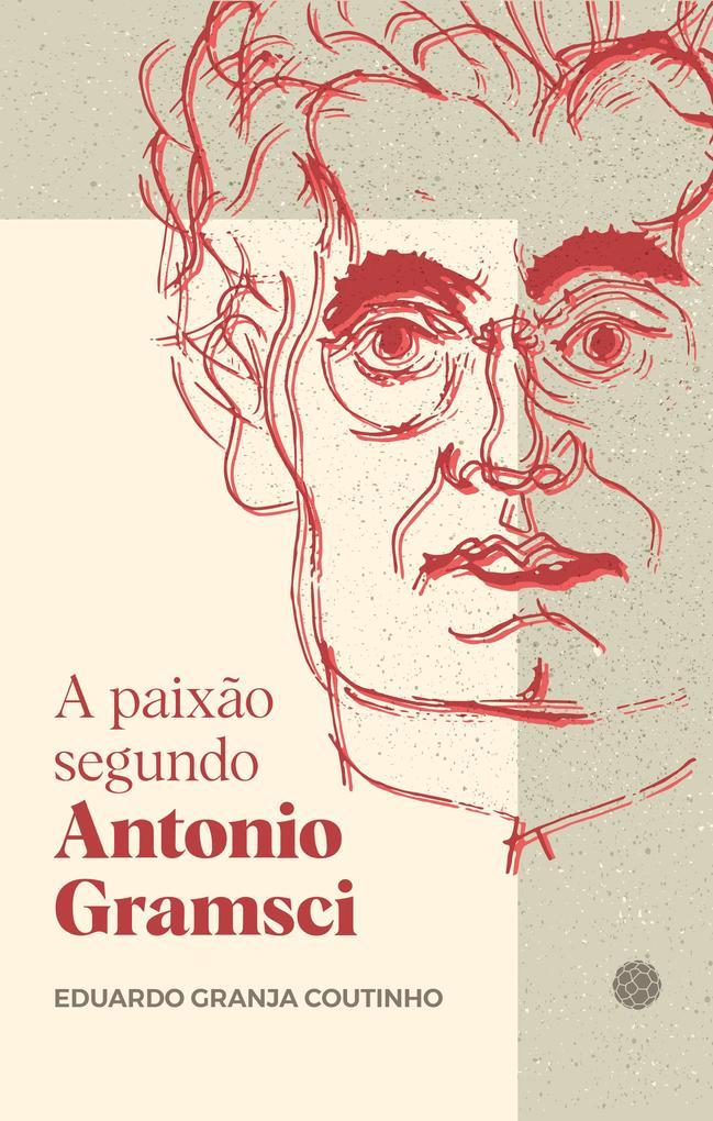 A paixão segundo Antonio Gramsci