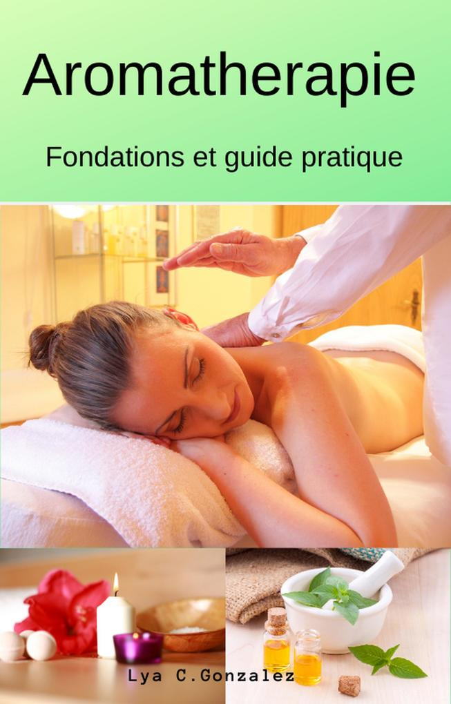 Aromatherapie  Fondations et guide pratique