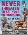 Never Threaten to Eat Your Co-Workers: Best of Blogs