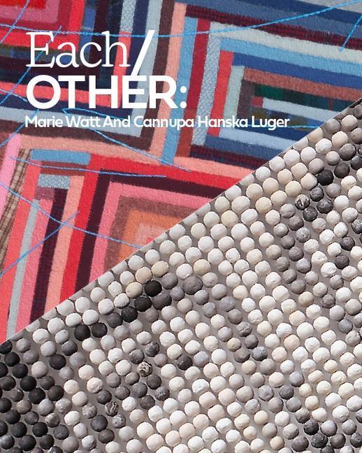Each/Other: Marie Watt and Cannupa Hanska Luger