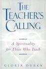 The Teacher's Calling: A Spirituality for Those Who Teach