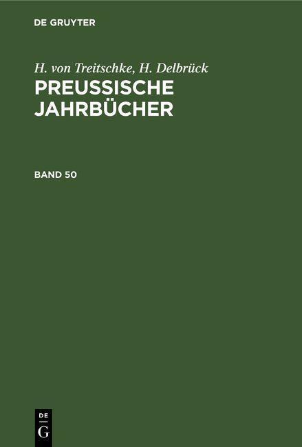 H. von Treitschke; H. Delbrück: Preußische Jahrbücher. Band 50